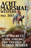 Alfred Bekker: Acht Marshal Western Mai 2017 ★★★★