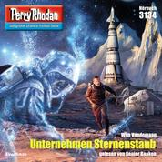 "Perry Rhodan 3134: Unternehmen Sternenstaub - Perry Rhodan-Zyklus ""Chaotarchen"""