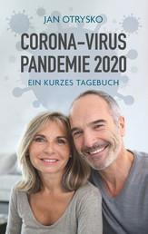 Corona-Virus Pandemie 2020 - Ein kurzes Tagebuch