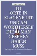 Andrea Nagele: 111 Orte in Klagenfurt und am Wörthersee, die man gesehen haben muss ★★★