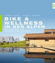 Bike & Wellness in den Alpen - Die schönsten Touren und Hotels