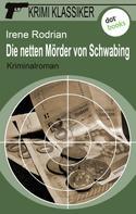 Irene Rodrian: Krimi-Klassiker - Band 6: Die netten Mörder von Schwabing