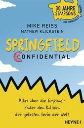 Springfield Confidential - Alles über die Simpsons ─ Hinter den Kulissen der gelbsten Serie der Welt - 30 Jahre Simpsons ─ Das inoffizielle Fanbuch - Vom langjährigen Co-Autor