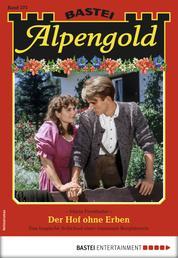 Alpengold 275 - Heimatroman - Der Hof ohne Erben