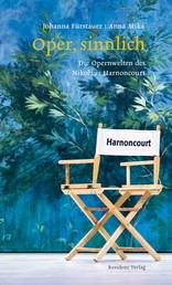 Oper sinnlich - Die Opernwelten des Nikolaus Harnoncourt