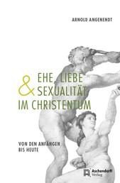 Ehe, Liebe und Sexualität im Christentum - Von den Anfängen bis heute