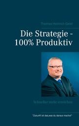 Die Strategie - 100% Produktiv - Schneller mehr erreichen