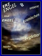 Jennifer Roses: Erzengel und Engel, unsere kosmischen Begleiter