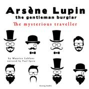 The mysterious traveler, the adventures of Arsene Lupin the gentleman burglar