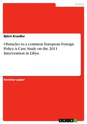 Obstacles to a common European Foreign Policy. A Case Study on the 2011 Intervention in Libya