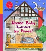 Unser Baby kommt zu Hause! Das Kindersachbuch zum Thema Schwangerschaft, Hebamme und Hausgeburt