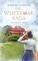 Mazo de la Roche: Die Whiteoak-Saga. Ein neues Leben