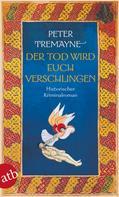 Peter Tremayne: Der Tod wird euch verschlingen ★★★★