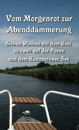 Vom Morgenrot zur Abenddämmerung - Sieben Wochen mit dem Boot zu zweit auf der Peene und dem Kummerower See