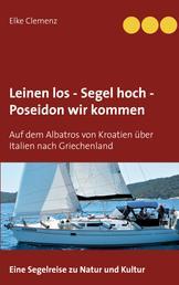Leinen los - Segel hoch - Poseidon wir kommen - Auf dem Albatros von Kroatien über Italien nach Griechenland