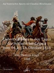 Liebertwolkwitz in den Tagen der Schlacht bei Leipzig vom 14. bis 18. Oktober 1813 - Auf historischen Spuren mit Claudine Hirschmann
