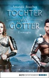 Tochter der Götter - Eismagie - Roman