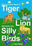 Tom Head: A Tiger, A Lion And Some Very Silly Birds