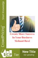 Nishant Baxi: Create More Success In Your Business