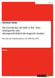 Die Geschichte der RAF 2. Teil - Eine strategische und ideengeschichtlich-ideologische Analyse - Die Zeit der Transformation von 1989 bis 1992
