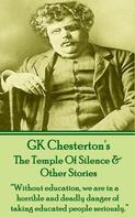 Gilbert Keith Chesterton: The Temple Of Silence & Other Stories