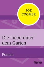 Die Liebe unter dem Garten - Roman