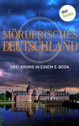 """Mörderisches Deutschland - Drei Krimis in einem E-Book - """"Die garstigen Greise"""" von Regula Venkse, """"Wo der Wahnsinn wohnt"""" von Peter Lechler und """"Vorsicht: Stufen!"""" von Tatjana Kruse"""