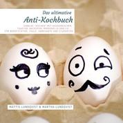 """Das Anti-Kochbuch - Sinnlos """"kochen"""" mit Wasserkocher, Toaster, Backofen, Mikrowelle und Co. - Für Berufstätige, Faule, Unbegabte und Co."""