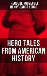 Hero Tales From American History - George Washington, Daniel Boone, Francis Parkman, Stonewall Jackson, Ulysses Grant, Robert Gould Shaw, Charles Russell Lowell, Lieutenant Cushing, Abraham Lincoln, Gettysburg, Alamo