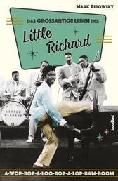 Das großartige Leben des Little Richard - A-Wop-Bop-A-Loo-Bop-A-Lop-Bam-Boom