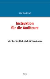 Instruktion für die Auditeure - der kurfürstlich sächsischen Armee