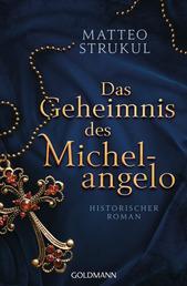 Das Geheimnis des Michelangelo - Historischer Roman