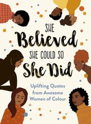 She Believed She Could So She Did (2021) - Uplifting Quotes from Awesome Women of Colour