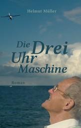 Die Drei-Uhr-Maschine - Roman