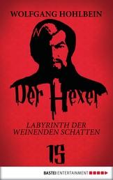 Der Hexer 15 - Labyrinth der weinenden Schatten. Roman