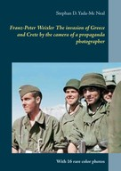 Stephan D. Yada-Mc Neal: Franz-Peter Weixler The invasion of Greece and Crete by the camera of a propaganda photographer
