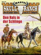 Skull-Ranch 53 - Western - Den Hals in der Schlinge