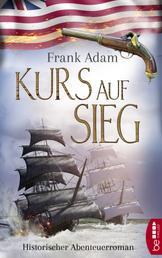 Kurs auf Sieg - Historischer Abenteuerroman