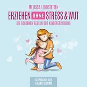 Erziehen ohne Stress & Wut - Die goldenen Regeln der Kindererziehung