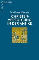 Wolfram Kinzig: Christenverfolgung in der Antike