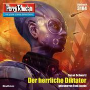 """Perry Rhodan 3104: Der herrliche Diktator - Perry Rhodan-Zyklus """"Chaotarchen"""""""