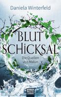 Daniela Winterfeld: Die Quellen von Malun - Blutschicksal