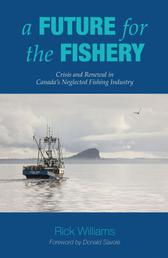 A Future for the Fishery - Crisis and Renewal in Canada's Neglected Fishing Industry