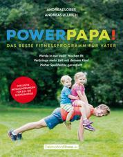 Powerpapa! (Power Papa!) (PowerPapa!) - Das beste Fitnessprogramm für Väter - Fit in 12 Wochen - Das beste Fitnessprogramm für Väter