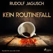 Kein Routinefall - Kurzkrimi aus der Eifel (Ungekürzt)