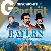 G/GESCHICHTE Porträt - Bayern: Fürsten, Rebellen und ein Märchenkönig