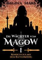 Regina Mars: Die Wächter von Magow - Band 1: Rendezvous mit dem Rattenkönig ★★★★