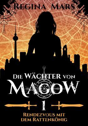 Die Wächter von Magow - Band 1: Rendezvous mit dem Rattenkönig