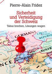 Sicherheit und Verteidigung der Schweiz - Tabus brechen, Lösungen wagen