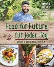 Food for Future für jeden Tag - Einfach nachhaltig kochen
